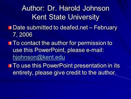Author: Dr. Harold Johnson Kent State University Date submitted to deafed.net – February 7, 2006 To contact the author for permission to use this PowerPoint,