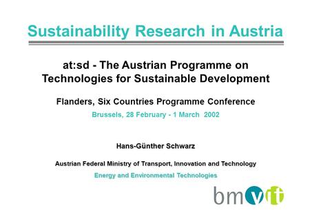 Sustainability Research in Austria at:sd - The Austrian Programme on Technologies for Sustainable Development Flanders, Six Countries Programme Conference.