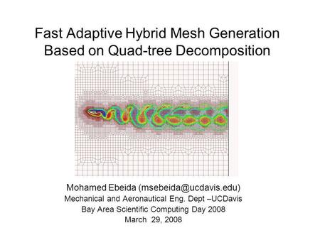 Fast Adaptive Hybrid Mesh Generation Based on Quad-tree Decomposition Mohamed Ebeida Mechanical and Aeronautical Eng. Dept –UCDavis.