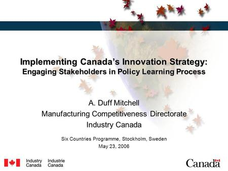 Implementing Canadas Innovation Strategy: Engaging Stakeholders in Policy Learning Process Implementing Canadas Innovation Strategy: Engaging Stakeholders.