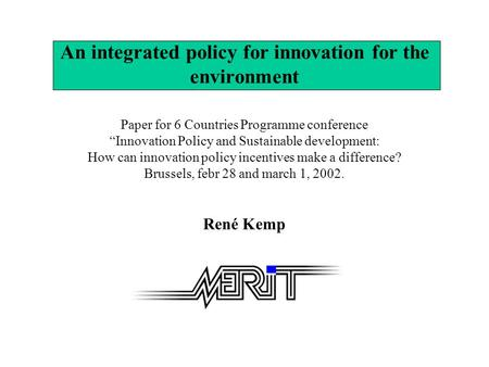 Paper for 6 Countries Programme conference Innovation Policy and Sustainable development: How can innovation policy incentives make a difference? Brussels,