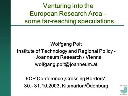 Venturing into the European Research Area – some far-reaching speculations Wolfgang Polt Institute of Technology and Regional Policy - Joanneum Research.