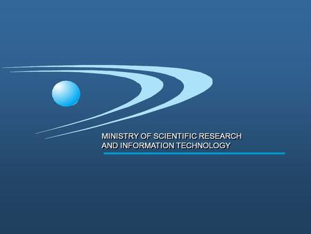 MINISTRY OF SCIENTIFIC RESEARCH AND INFORMATION TECHNOLOGY MINISTRY OF SCIENTIFIC RESEARCH AND INFORMATION TECHNOLOGY.