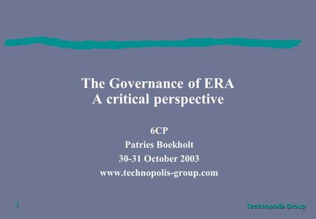 Technopolis Group 1 The Governance of ERA A critical perspective 6CP Patries Boekholt 30-31 October 2003 www.technopolis-group.com.