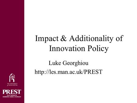 Impact & Additionality of Innovation Policy Luke Georghiou
