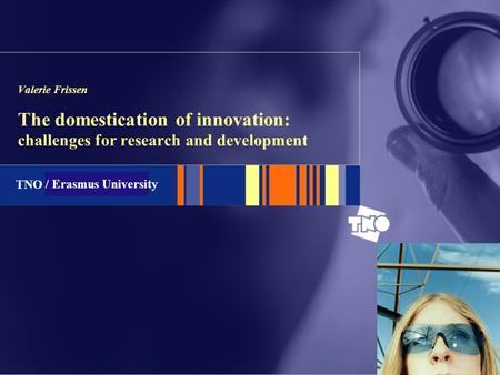 TNO Telecom Valerie Frissen The domestication of innovation: challenges for research and development / Erasmus University.