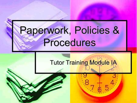 Paperwork, Policies & Procedures Tutor Training Module IA.