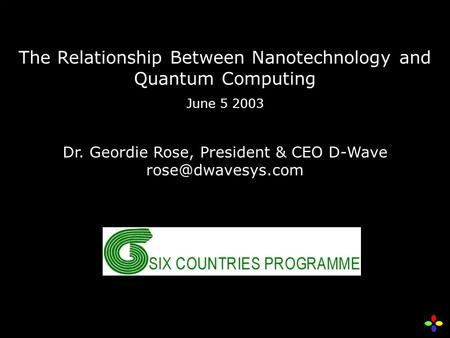 The Relationship Between Nanotechnology and Quantum Computing June 5 2003 Dr. Geordie Rose, President & CEO D-Wave