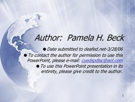 1 Author: Pamela H. Beck Date submitted to deafed.net-3/28/06 To contact the author for permission to use this PowerPoint, please