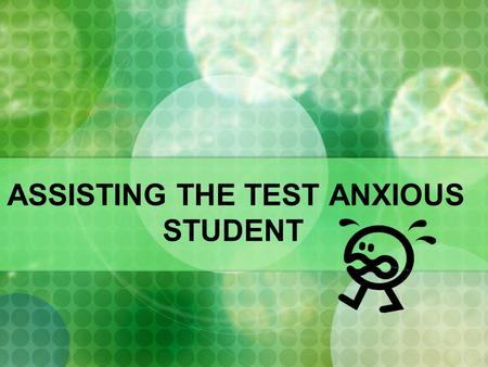 ASSISTING THE TEST ANXIOUS STUDENT. Test Anxiety…How bad is it? Appears to cause 15 to 25 percent of college students to perform more poorly on exams.