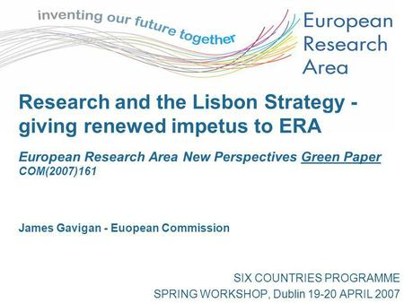 Research and the Lisbon Strategy - giving renewed impetus to ERA European Research Area New Perspectives Green Paper COM(2007)161 James Gavigan - Euopean.