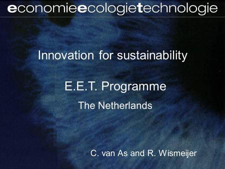 Innovation for sustainability E.E.T. Programme The Netherlands C. van As and R. Wismeijer.