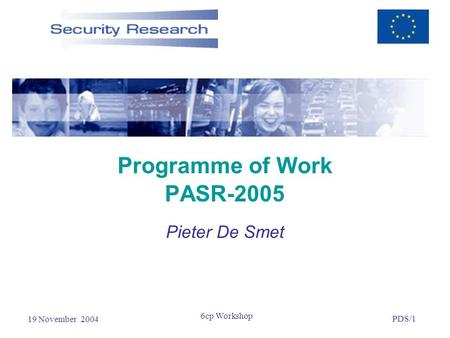 19 November 2004 PDS/1 6cp Workshop Programme of Work PASR-2005 Pieter De Smet.