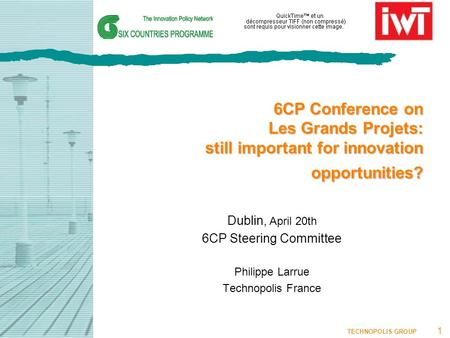 TECHNOPOLIS GROUP 1 Dublin, April 20th 6CP Steering Committee Philippe Larrue Technopolis France 6CP Conference on Les Grands Projets: still important.