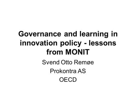 Governance and learning in innovation policy - lessons from MONIT Svend Otto Remøe Prokontra AS OECD.