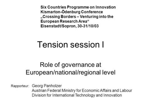 Tension session I Role of governance at European/national/regional level Six Countries Programme on Innovation Kismarton-Ödenburg Conference Crossing Borders.