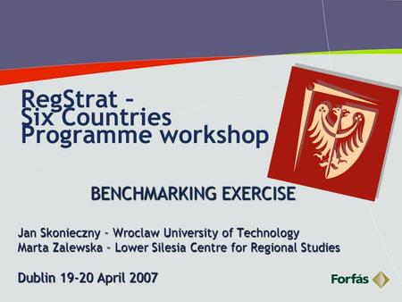 1 RegStrat – Six Countries Programme workshop BENCHMARKING EXERCISE Jan Skonieczny – Wroclaw University of Technology Marta Zalewska – Lower Silesia Centre.