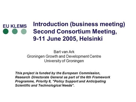 Introduction (business meeting) Second Consortium Meeting, 9-11 June 2005, Helsinki Bart van Ark Groningen Growth and Development Centre University of.