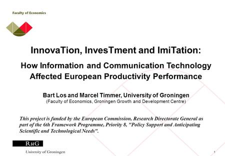 1 InnovaTion, InvesTment and ImiTation: How Information and Communication Technology Affected European Productivity Performance Bart Los and Marcel Timmer,