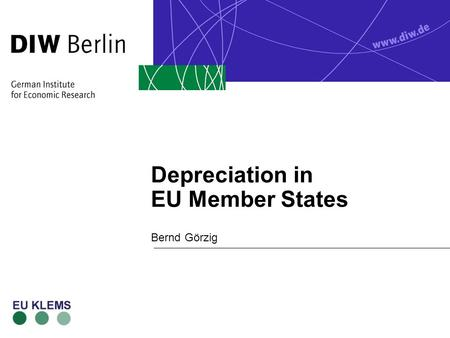 Depreciation in EU Member States Bernd Görzig. EU 6 th Framework Programme Bernd Görzig 9.6.2005 Overview n Introduction n Depreciation in EU countries.