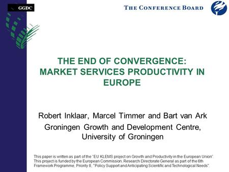 GGDC THE END OF CONVERGENCE: MARKET SERVICES PRODUCTIVITY IN EUROPE Robert Inklaar, Marcel Timmer and Bart van Ark Groningen Growth and Development Centre,