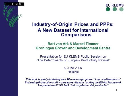 1 Industry-of-Origin Prices and PPPs: A New Dataset for International Comparisons Bart van Ark & Marcel Timmer Groningen Growth and Development Centre.