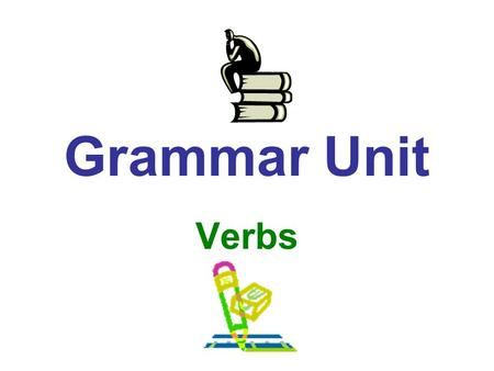 Grammar Unit Verbs. Lets Review... The verb is the fourth of the eight parts of speech. Just for the record, here are all eight: Noun Pronoun Adjective.
