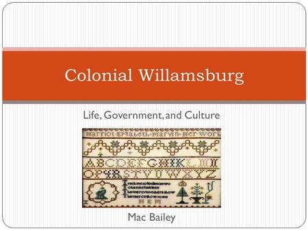 Life, Government, and Culture Mac Bailey Colonial Willamsburg.