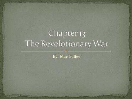 By: Mac Bailey. The Revolutionary war was fought by two armies: The Continental Army and The British Army The leaders of the armies were George Washington.