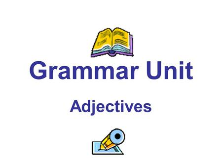 Grammar Unit Adjectives. Lets Review... The adjective is the third of the eight parts of speech. Just for the record, here are all eight: Noun Pronoun.