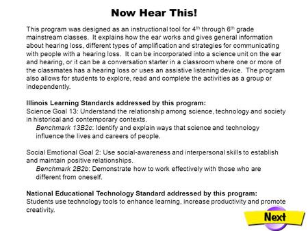 This program was designed as an instructional tool for 4 th through 6 th grade mainstream classes. It explains how the ear works and gives general information.