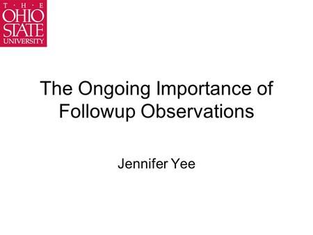 The Ongoing Importance of Followup Observations Jennifer Yee.