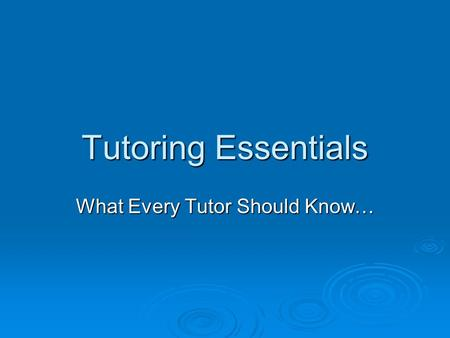 Tutoring Essentials What Every Tutor Should Know….