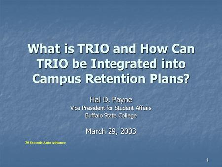 1 What is TRIO and How Can TRIO be Integrated into Campus Retention Plans? Hal D. Payne Vice President for Student Affairs Buffalo State College March.