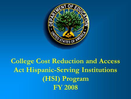 College Cost Reduction and Access Act Hispanic-Serving Institutions (HSI) Program FY 2008.