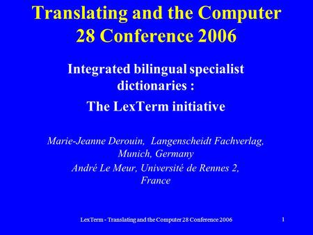 LexTerm - Translating and the Computer 28 Conference 2006 1 Translating and the Computer 28 Conference 2006 Integrated bilingual specialist dictionaries.