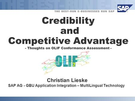 Credibility and Competitive Advantage - Thoughts on OLIF Conformance Assessment - Christian Lieske SAP AG - GBU Application Integration – MultiLingual.