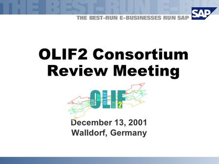 OLIF2 Consortium Review Meeting December 13, 2001 Walldorf, Germany.