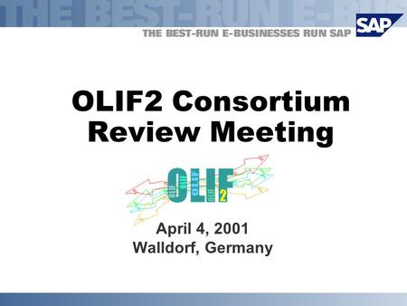 OLIF2 Consortium Review Meeting April 4, 2001 Walldorf, Germany.