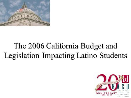 The 2006 California Budget and Legislation Impacting Latino Students.