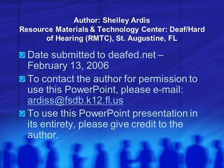 Author: Shelley Ardis Resource Materials & Technology Center: Deaf/Hard of Hearing (RMTC), St. Augustine, FL Date submitted to deafed.net – February 13,