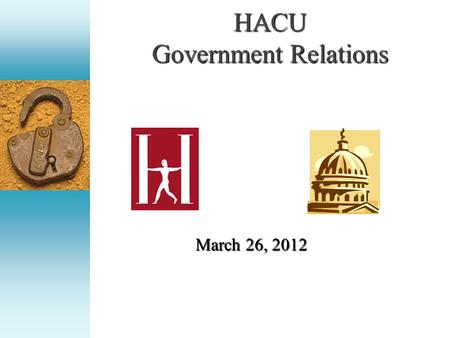 HACU Government Relations March 26, 2012. Agenda Appropriations for FY 2013 Authorizations.