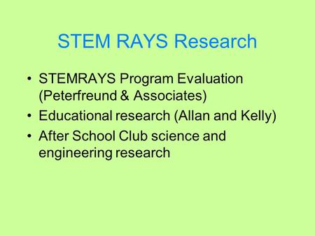 STEM RAYS Research STEMRAYS Program Evaluation (Peterfreund & Associates) Educational research (Allan and Kelly) After School Club science and engineering.