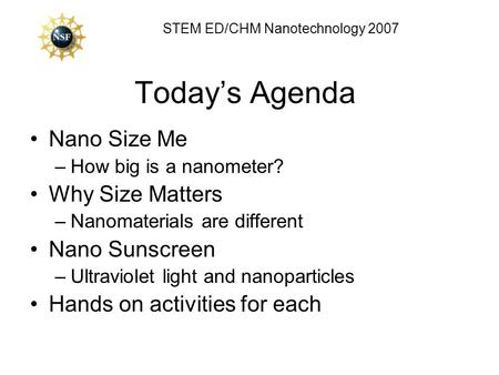 Todays Agenda Nano Size Me –How big is a nanometer? Why Size Matters –Nanomaterials are different Nano Sunscreen –Ultraviolet light and nanoparticles Hands.