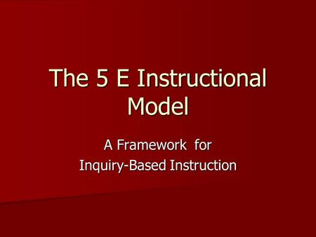 The 5 E Instructional Model A Framework for Inquiry-Based Instruction.