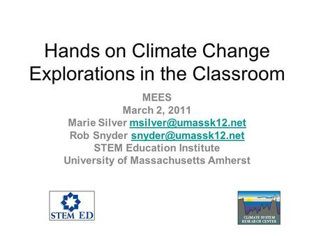 Hands on Climate Change Explorations in the Classroom MEES March 2, 2011 Marie Silver Rob Snyder