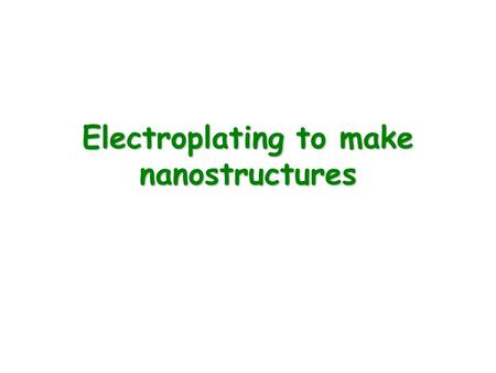 Electroplating to make nanostructures. You can also create a very thin film using the same process that is used to produce silverware.