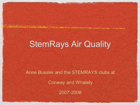StemRays Air Quality Anne Bussler and the STEMRAYS clubs at Conway and Whately 2007-2008.
