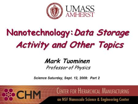 Nanotechnology:Data Storage Activity and Other Topics Nanotechnology:Data Storage Activity and Other Topics Mark Tuominen Professor of Physics Science.