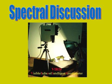 VIRIS VIrIS Visible/Infrared Intelligent Spectrometer.